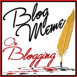 Blog Meme: So You Wanna Be a Blogger