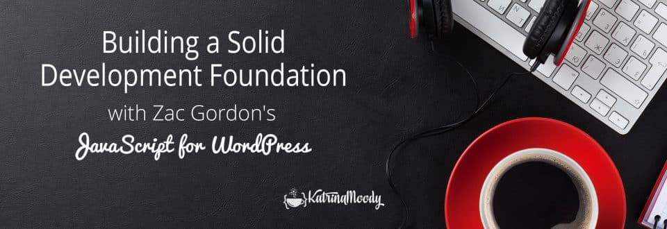 JavaScript for WordPress – Focused Learning in One Tremendous Course